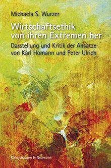 Wirtschaftsethik von ihren Extremen her: Darstellung und Kritik der Ansätze von Karl Homann und Peter Ulrich (Epistemata Philosophie)