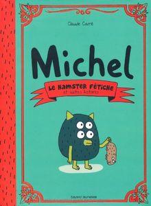 Michel : Le hamster fétiche et autres histoires