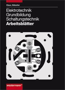 Elektrotechnik Grundbildung Schaltungstechnik: Arbeitsblätter