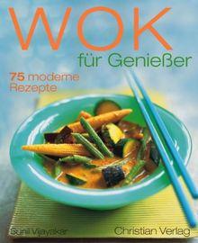 Wok für Genießer: 75 moderne Rezepte