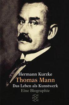 Thomas Mann: Das Leben als Kunstwerk: Das Leben als Kunstwerk. Eine Biographie