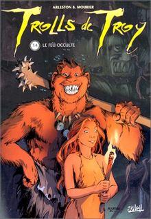 Trolls de Troy, tome 4 : Le feu occulte