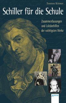 Schiller für die Schule: Zusammenfassungen und Lektürehilfen der wichtigsten Werke