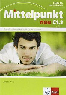 Mittelpunkt / 2 Audio-CDs zu C1.2: Deutsch als Fremdsprache für Fortgeschrittene / Lektion 7-12