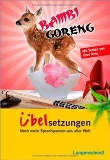Langenscheidt Bambi Goreng - Übelsetzungen: Noch mehr Sprachpannen aus aller Welt (Langenscheidt Übelsetzungen)