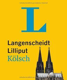 Langenscheidt Lilliput Kölsch: Kölsch-Hochdeutsch/Hochdeutsch-Kölsch (Langenscheidt Dialekt-Lilliputs)