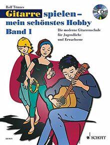 Gitarre spielen - mein schönstes Hobby: Die moderne Gitarrenschule für Jugendliche und Erwachsene. Band 1. Gitarre. Ausgabe mit CD.: Die moderne Gitarrenschule fr Jugendliche und Erwachsene