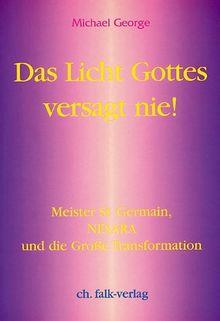 Das Licht Gottes versagt nie!: Meister St. Germain, NESARA und die große Transformation