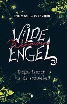 Wilde Wahnsinnsengel, Band 05: Engel tanzen bis sie schweben