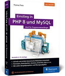 Einstieg in PHP 8 und MySQL: Ideal für Programmieranfänger. So programmieren Sie dynamische Websites mit PHP 8 und MySQL. Inkl. MariaDB