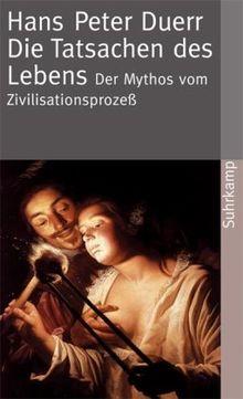 Der Mythos vom Zivilisationsprozess: Der Mythos vom Zivilisationsprozeß: Band 5: Die Tatsachen des Lebens (suhrkamp taschenbuch)