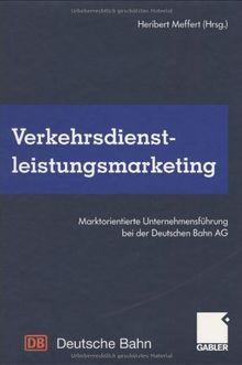 Verkehrsdienstleistungsmarketing: Marktorientierte Unternehmensführung bei der Deutschen Bahn AG