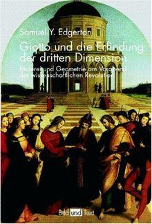 Giotto und die Erfindung der dritten Dimension: Malerei und Geometrie am Vorabend der wissenschaftlichen Revolution