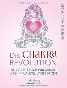 Die Chakra-Revolution: Ein Arbeitsbuch für deinen Weg im Wandel unserer Zeit