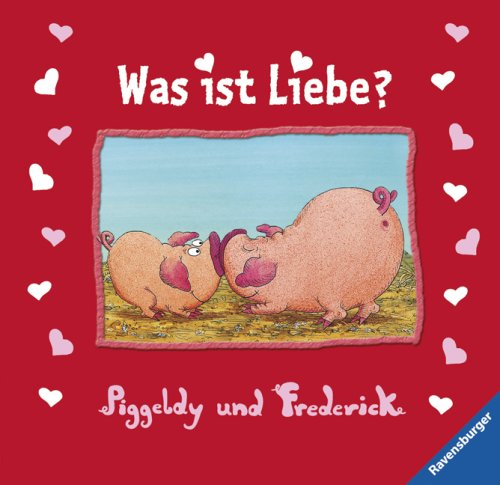 Piggeldy und Frederick: Was ist Liebe?: Geschenkbuch von