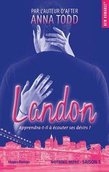 Landon, Tome 1 : Nothing more : Apprendra-t-il à écouter ses désirs ?