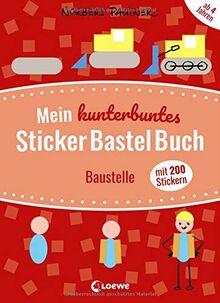 Mein kunterbuntes StickerBastelBuch - Baustelle: Stickern, Malen, Gestalten: Mein Stickerbuch mit 200 Stickern