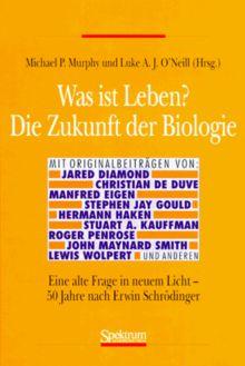Was ist Leben? Die Zukunft der Biologie: Eine alte Frage in neuem Licht - 50 Jahre nach Erwin Schrödinger