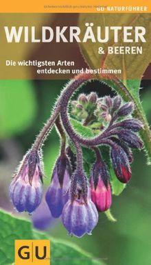 Wildkräuter und Beeren: Die wichtigsten Arten entdecken und bestimmen (GU Naturführer 2012)