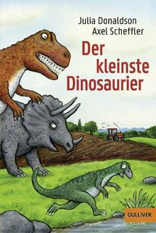 Der kleinste Dinosaurier: Mit vielen Bildern von Axel Scheffler (Gulliver)