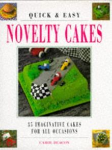 Quick & Easy Novelty Cakes: 35 Imaginative Cakes for All Occasions