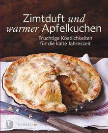 Zimtduft und warmer Apfelkuchen - Fruchtige Köstlichkeiten für die kalte Jahreszeit