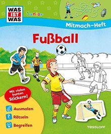 Mitmach-Heft Fußball: Malen, Rätseln, Stickern für Fans ab 4 Jahren (WAS IST WAS Junior Mitmach-Hefte)