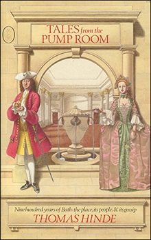 Tales from the Pump Room: 900 Years of Bath : The Place, Its People, and Its Gossip