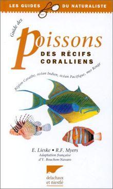 Guide des poissons des récifs coralliens. Région Caraïbe, océan Indien, océan Pacifique, mer Rouge (Règne Animal)