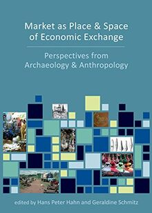 Market as Place and Space of Economic Exchange: Perspectives from Archaeology and Anthropology
