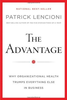 The Advantage: Why Organizational Health Trumps Everything Else In Business (J-B Lencioni)
