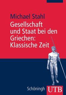 Gesellschaft und Staat bei den Griechen: Klassische Zeit: Bd 2 (Uni-Taschenbücher M)