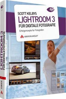 Scott Kelbys Lightroom 3 für digitale Fotografie - Erfolgsrezepte für Fotografen (DPI Grafik)