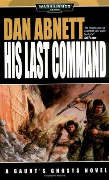 His Last Command (Gaunt's Ghosts Novels)