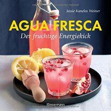 Agua fresca - der fruchtige Energiekick: ohne Coffein, ohne Alkohol