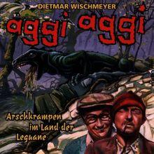 Aggi Aggi-Arschkrampen im Reich der...