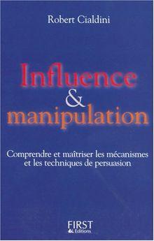 Influence et Manipulation : Comprendre et Maîtriser les mécanismes et les techniques de persuasion (Documents)