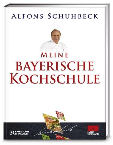 Meine bayerische Kochschule von Alfons Schuhbeck
