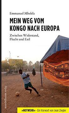 Mein Weg vom Kongo nach Europa: Zwischen Widerstand, Flucht und Exil - Mit einem Vorwort von Jean Ziegler