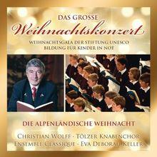Alpenländische Weihnacht (das große Weihnachtskonzert der Stiftung UNESCO mit Gesamt 32 Lieder von Christian Wolff, Tölzer Knabenchor, Ensemble Classique, Eva Deborah Keller ...)