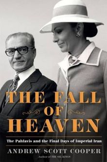 The Fall of Heaven: The Pahlavis and the Final Days of Imperial Iran