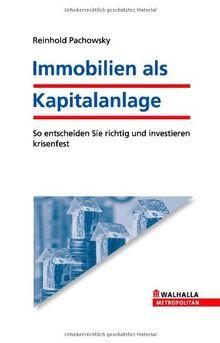 Immobilien als Kapitalanlage: Die Sicherheit für Ihr Geld durch Kauf und Vermietung: So entscheiden Sie richtig und investieren krisenfest