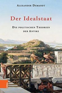 Der Idealstaat: Die politischen Theorien der Antike