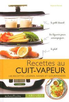 Recettes au cuit-vapeur : 140 recettes légères, saines et gourmandes