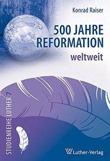 500 Jahre Reformation weltweit (Studienreihe Luther)