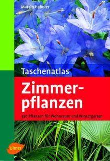 Taschenatlas Zimmerpflanzen: 340 Pflanzen für Wohnraum und Wintergarten