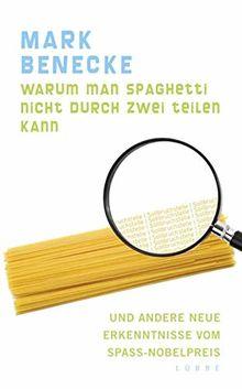 Warum man Spaghetti nicht durch zwei teilen kann: und andere neue Erkenntnisse vom Spaß-Nobelpreis