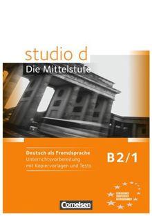 B2: Band 1 - Unterrichtsvorbereitung mit Kopiervorlagen und Tests (Studio d)