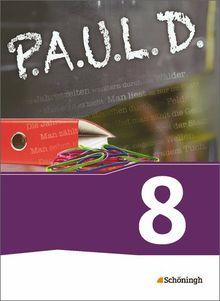 P.A.U.L. D. - Persönliches Arbeits- und Lesebuch Deutsch - Für Gymnasien und Gesamtschulen - Neubearbeitung: Schülerbuch 8