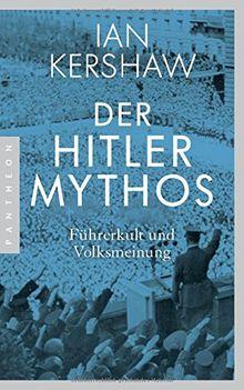 Der Hitler-Mythos: Führerkult und Volksmeinung